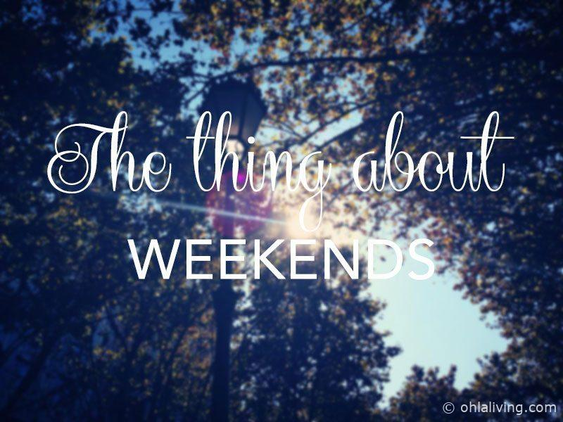 The thing about weekends