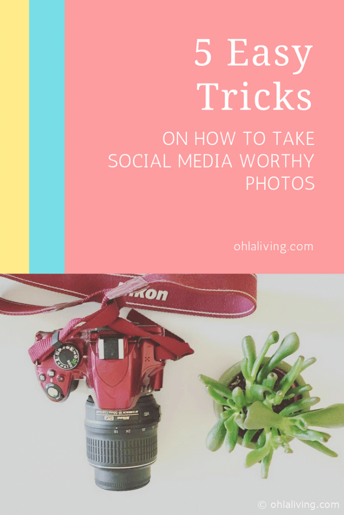 5 Easy Tricks On How To Take Social Media Worthy Photos