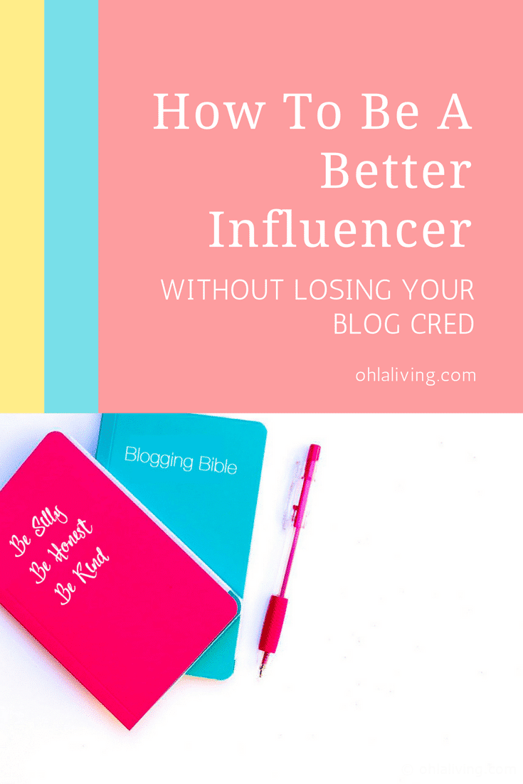 How To Be A Better Influencer Without Losing Your Blog Cred